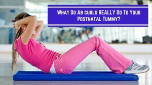 Should postnatal mums do ab curls?